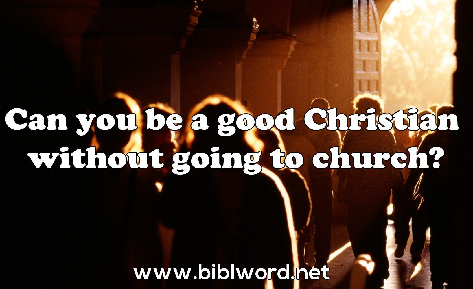 คุณสามารถเป็นคริสเตียนที่ดีโดยไม่ต้องไปคริสตจักรได้หรือไม่ ?